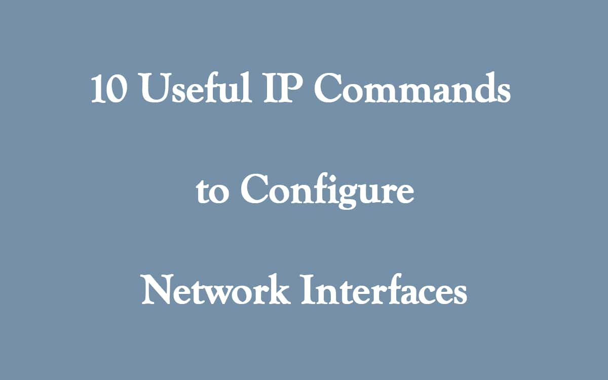 10 Useful IP Commands to Configure Network Interfaces